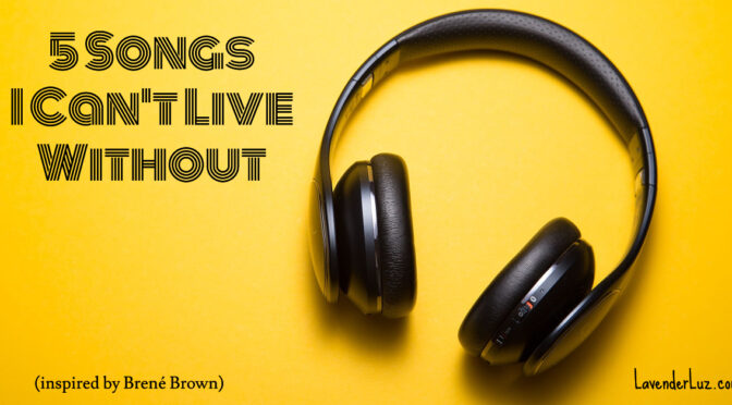 5 songs I can't live without inspired by Brené Brown