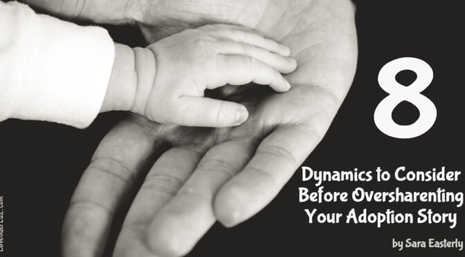 8 Important Dynamics to Consider Before Oversharenting Your Adoption Story